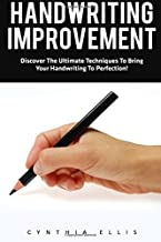 Handwriting Improvement: Discover The Ultimate Techniques To Bring Your Handwriting To Perfection! (Penmanship, Handwriting Analysis, Typography)