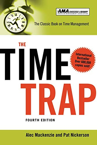 Compare Textbook Prices for The Time Trap: The Classic Book on Time Management Fourth Edition ISBN 9780814413388 by Mackenzie, Alec,Nickerson, Pat