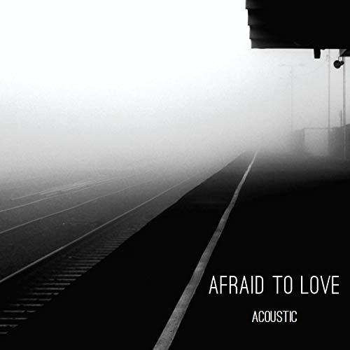 Afraid To Love (Acoustic) [Clean]