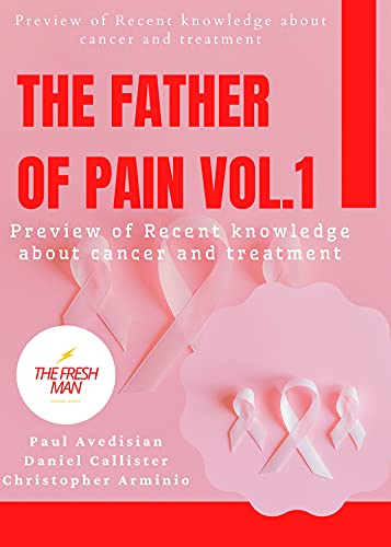 The Father of Pain vol.1 : Preview of Recent knowledge about cancer and treatment (FRESH MAN) (English Edition)