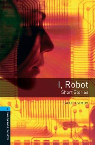 Oxford Bookworms 5. I, Robot - Short Stories: Short Stories.