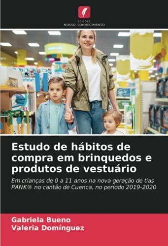 Estudo de hábitos de compra em brinquedos e produtos de vestuário: Em crianças de 0 a 11 anos na nova geração de tias PANK® no cantão de Cuenca, no período 2019-2020