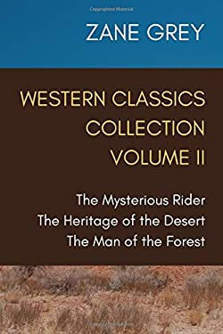 Western Classics Collection Volume II: The Mysterious Rider, The Heritage of the Desert, The Man of the Forest