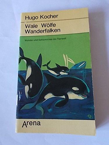 Wale Wölfe Wanderfalken. Wunder und Geheimnisse der Tierwelt.