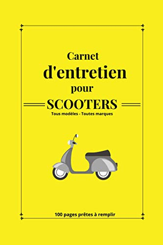 Carnet d'entretien pour scooters: Journal de suivi à remplir|Tous modèles|à compléter|cahier d'entretien|100 pages