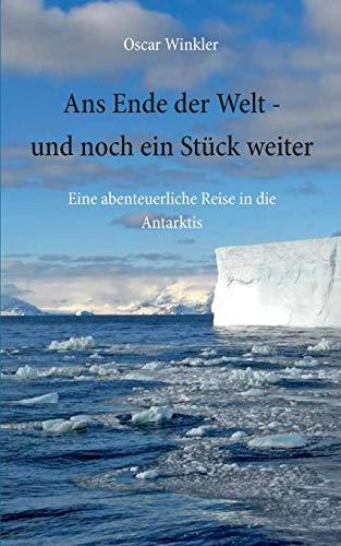 Ans Ende der Welt - und noch ein Stück weiter: Eine abenteuerliche Reise in die Antarktis