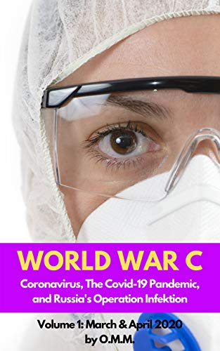 Coronavirus, The Covid-19 Pandemic, and Russia's Operation Infektion: March & April 2020 (World War C Book 1) (English Edition)