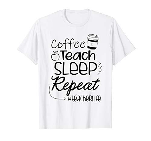 Coffee Teach Sleep Repeat TeacherLife, Teachers Life T-Shirt