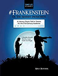 Image: #Frankenstein; Or, The Modern Prometheus: A Literary Classic Told in Tweets for the 21st Century Audience (Twit Lit Classics) | Kindle Edition -  Print Length : 101 pages | by Mike Bezemek (Author). Publisher: Skyhorse (June 12, 2018)