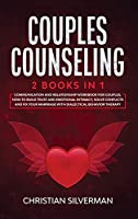 Couples Counseling: 2 Books in 1: Communication and Relationship Workbook for Couples. How To Build Trust And Emotional Intimacy, Solve Conflicts And Fix Your Marriage With Dialectical Behavior Therapy