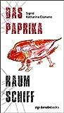 Das Paprika-Raumschiff: Roman von Sigrid Katharina Eismann