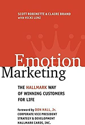 [Emotion Marketing: The Hallmark Way of Winning Customers for Life] [By: Robinette, Scott] [January, 2001]
