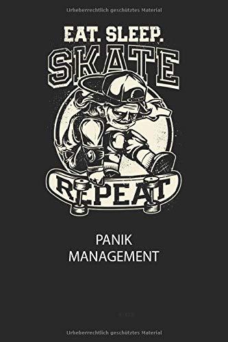 EAT. SLEEP. SKATE REPEAT - Panik Management: Arbeitsbuch, um seine Angst oder Panik zu verstehen und in den Griff zu bekommen.