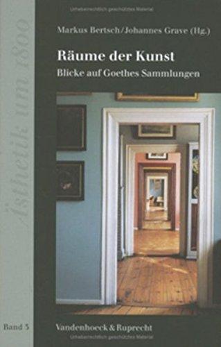 Räume der Kunst. Blicke auf Goethes Sammlungen