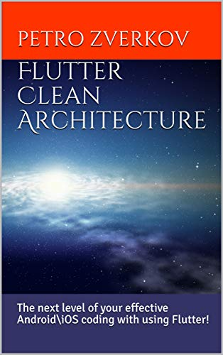 Flutter Clean Architecture: The next level of your effective Android\iOS coding with using Flutter! (English Edition)