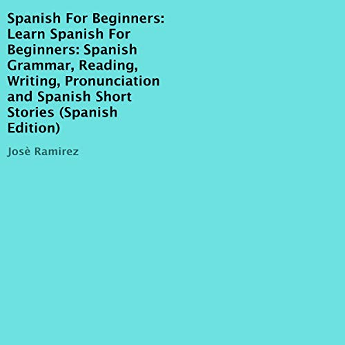 Spanish for Beginners: Learn Spanish for Beginners: Spanish Grammar, Reading, Writing, Pronunciation and Spanish Short Stories (Spanish Edition) cover art