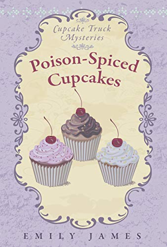 Poison-Spiced Cupcakes: Cupcake Truck Mysteries by [Emily James]