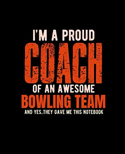 I'M A PROUD COACH OF AN AWESOME BOWLING TEAM AND YES THEY GAVE ME THIS NOTEBOOK: College Ruled Lined Notebook | 120 Pages Perfect Funny Gift keepsake Journal, Diary
