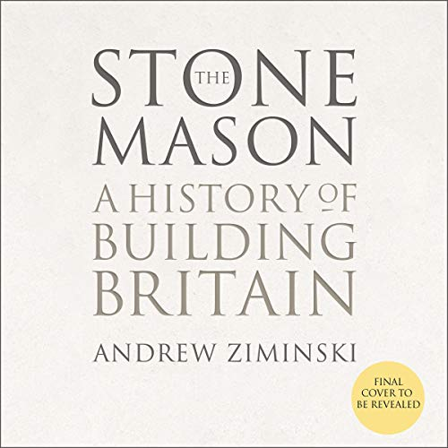 The Stonemason     A History of Building Britain              By:                                                                                                                                 Andrew Ziminski                           Length: 10 hrs     Not rated yet     Overall 0.0