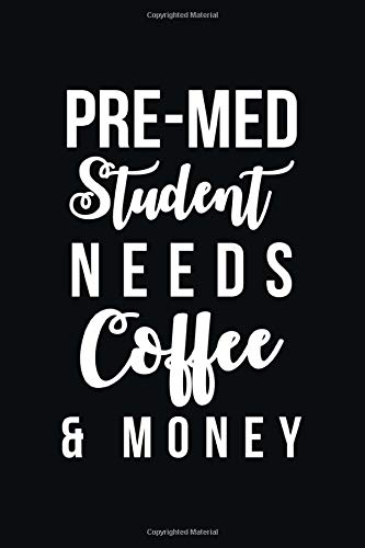 Pre-Med Student Needs Coffee & Money: Blank Lined Journal (6x9 inches 100 pages), Pre-Med Student Needs Coffee & Money, Medical School Notebook, ... Med Student Gifts, Future Doctor, Coffee