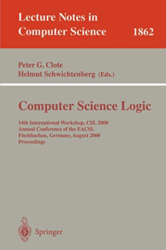 Computer Science Logic: 14th International Workshop, Csl 2000, Annual Conference of the Eacsl, Fischbachau, Germany, August 21-26, 2000 Proceedings: 1862