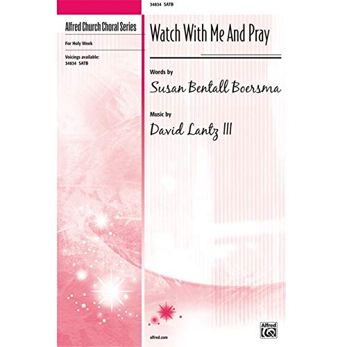 Watch with Me and Pray - Words by Susan Bentall Boersma, music by David Lantz III - Choral Octavo - SATB