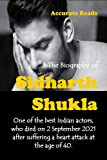 THE BIOGRAPHY OF SIDHARTH SHUKLA : One of the best Indian actors, who died on 2 September 2021 after suffering a heart attack at the age of 40. (English Edition)