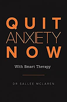 Quit Anxiety Now: With Smart Therapy by [Sallee McLaren]