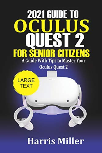 2021 Guide to Oculus Quest 2 For Senior Citizens: A Guide With Tips to Master Your Oculus Quest 2