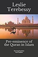 """Pre-eminence of the Quran in Islam: Rescuing Revelation from Tradition (Forensic Investigation into the Fall of the Islamic Civilization """"It's Elementary, My Dear Watson"""")"""