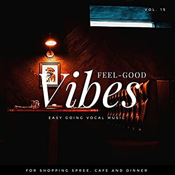 Feel-Good Vibes - Easy Going Vocal Music For Shopping Spree, Cafe And Dinner, Vol. 15