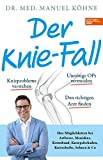 Der Knie-Fall: Ihre Möglichkeiten bei Arthrose, Meniskus, Kreuzband, Knorpelschaden, Kniescheibe, Sehnen und Co