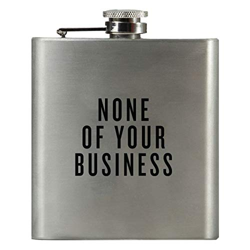None of Your Business | Damn Fine Hip Flask | 6oz Stainless Steel | Funny Men's, Groomsman, Husband, Wife, Women's, Boss, Military Liquor Gift…