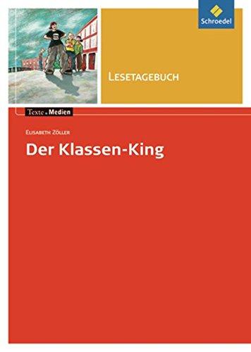 Texte.Medien: Elisabeth Zöller: Der Klassen-King: Lesetagebuch: Kinder- und Jugendbücher ab Klasse 5 / Elisabeth Zöller: Der Klassen-King: ... Kinder- und Jugendbücher ab Klasse 5)