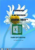 J'apprends à me servir de Excel 2013: Faire un tableau et un graphique avec Excel (French Edition)