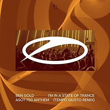 I'm In A State Of Trance (ASOT 750 Anthem) (Tempo Giusto Remix)