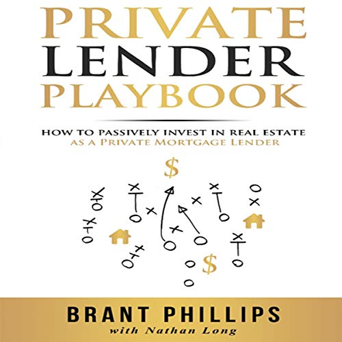 Private Lender Playbook: How to Passively Invest in Real Estate as a Private Mortgage Lender  By  cover art