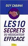 Les 10 secrets du négociateur efficace par Cabana