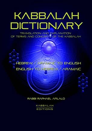 Kabbalah Dictionary: Translation And Explanation of Terms And Concepts of the Kabbalah