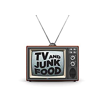 TV and Junk Food
