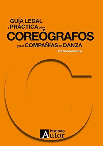 Guía legal y práctica para coreógrafos y sus compañías de danza (Guías legales y financieras de las industrias culturales nº 4)