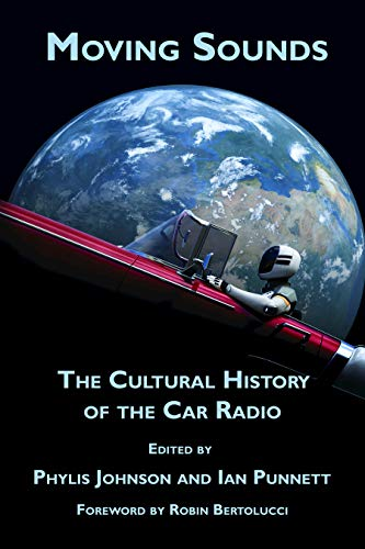 Moving Sounds: A Cultural History of the Car Radio