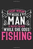 Every Woman needs a Man to watch the Kids while she goes Fishing: Fishing Log Book: A Fisherman's Journal every Angler should add to their Tackle Box, ... more... (Fishing Log Books for Men & Women)