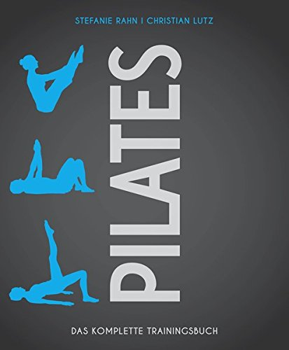 Pilates: Das komplette Trainingsbuch