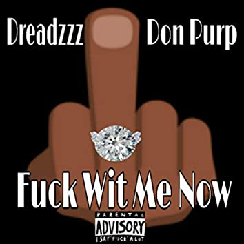 Fuck Wit Me Now (feat. Don Purp)