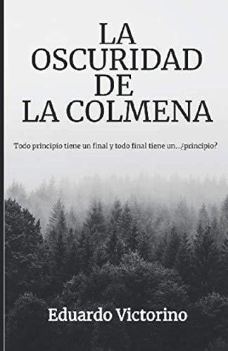 LA OSCURIDAD DE LA COLMENA: Todo principio tiene un final y todo final tiene un...¿principio?