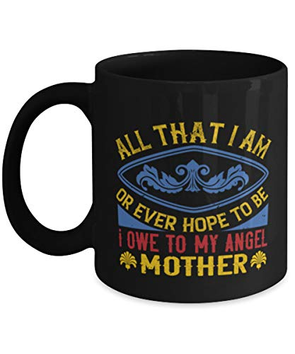 DKISEE Taza de café con texto en inglés 'All That I Am Or Ever Hope To Be I Owe To My Angel Mother'