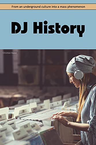 DJ History: From an underground culture into a mass phenomenon (English Edition)