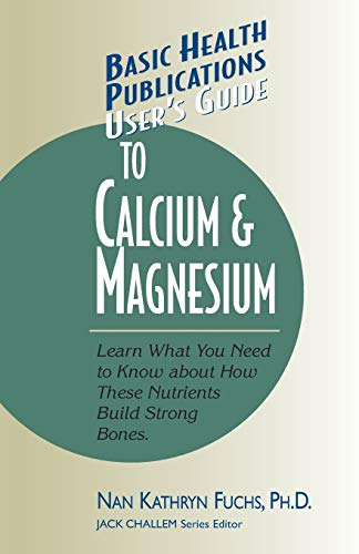 User\'s Guide to Calcium & Magnesium (Basic Health Publications User\'s Guide)