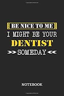 Be nice to me, I might be your Dentist someday Notebook: 6x9 inches - 110 blank numbered pages • Greatest Passionate worki...